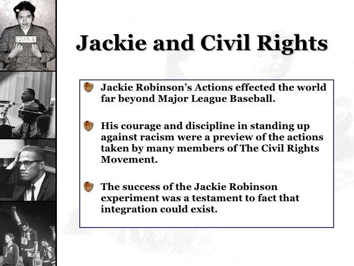 Jackie and Civil Rights <ul><li>Jackie Robinson's Actions effected the world far beyond Major League Baseball. </li></ul><...
