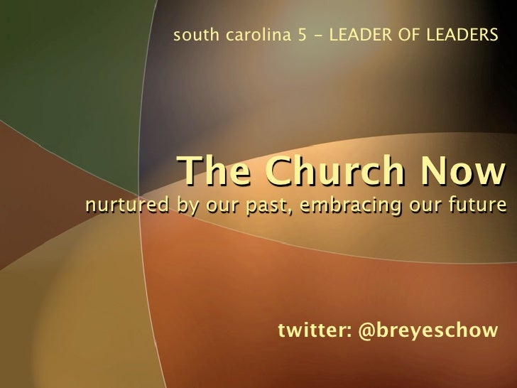 south carolina 5 - LEADER OF LEADERS              The Church Now nurtured by our past, embracing our future               ...
