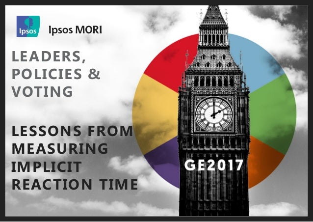 GE2017 IRT Study | June 2017 | v1 | Public © 2016 Ipsos. All rights reserved. Contains Ipsos' Confidential and Proprietary...