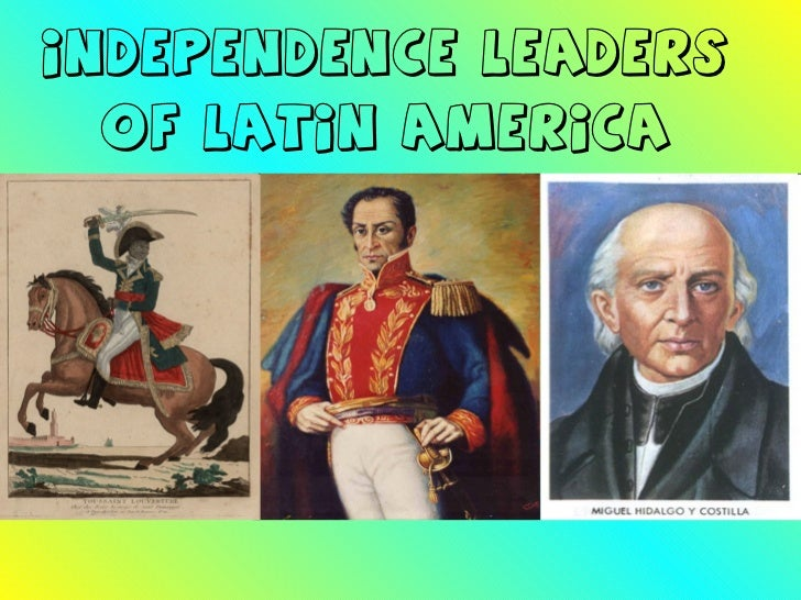 INDEPENDENCE LEADERS OF LATIN AMERICA