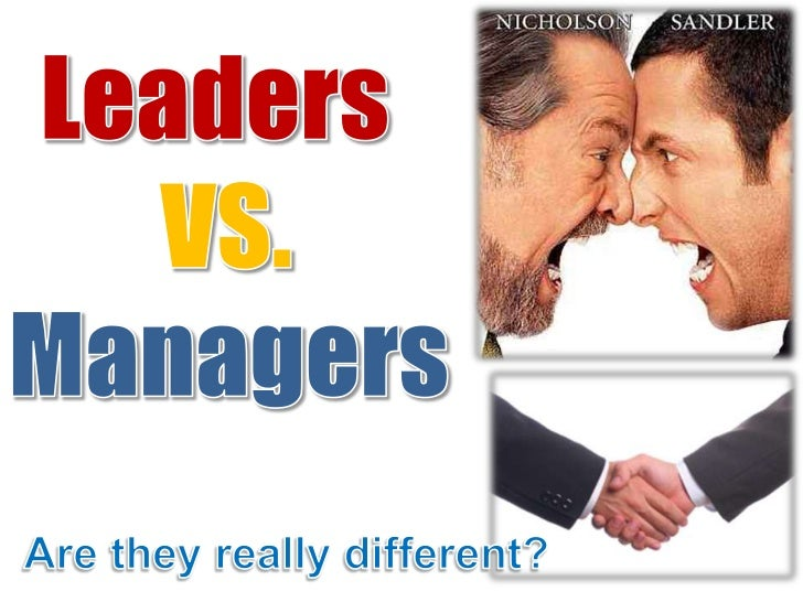 Leaders <br />VS. <br />Managers <br />Are they really different?<br />