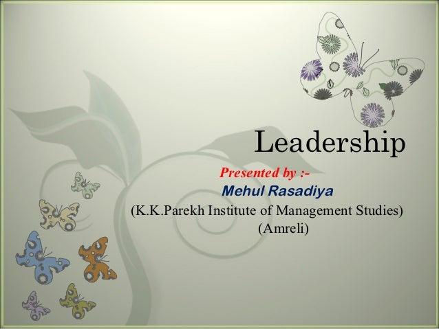 7                   Leadership              Presented by :-              Mehul Rasadiya(K.K.Parekh Institute of Management...