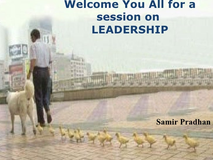 Welcome You All for a session on  LEADERSHIP Samir Pradhan