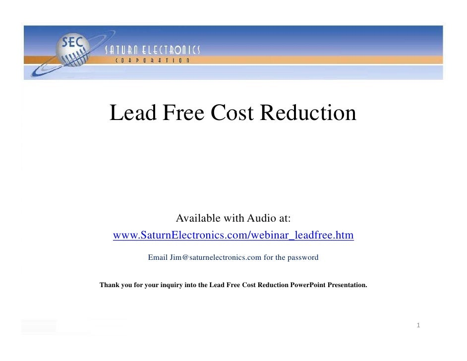 Lead Free Cost Reduction                   Available with Audio at:     www.SaturnElectronics.com/webinar_leadfree.htm    ...