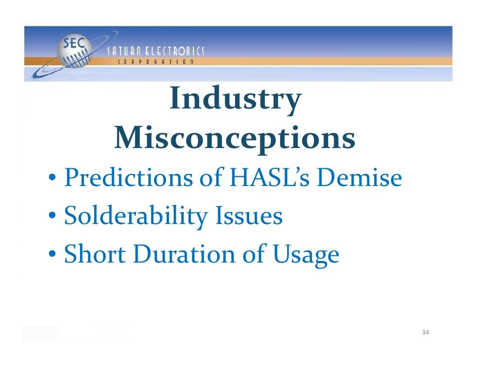 Industry                y      Misconceptions • PredictionsofHASL'sDemise • S ld bili I   SolderabilityIssues • Shor...
