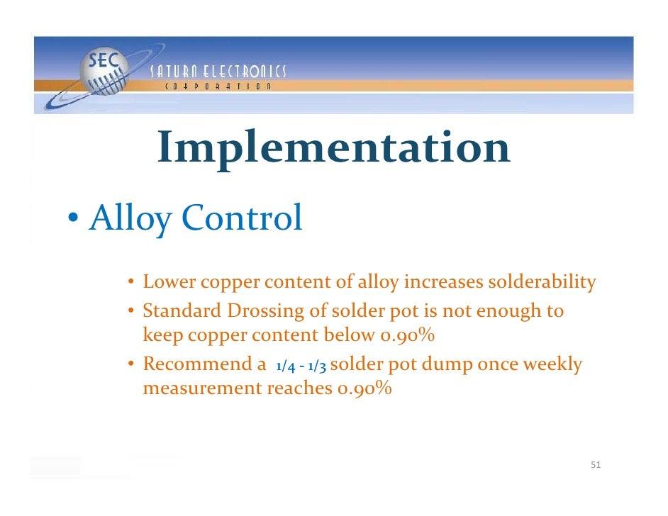 Implementation • AlloyControl    • Lowercoppercontentofalloyincreasessolderability              pp                 ...