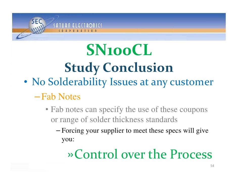 SN100CL          StudyConclusion • NoSolderabilityIssuesatanycustomer   – Fab Notes     • Fab notes can specify the...