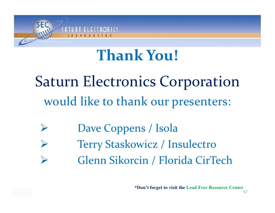 ThankYou! SaturnElectronicsCorporation  wouldliketothankourpresenters:        DaveCoppens/Isola       Terry...