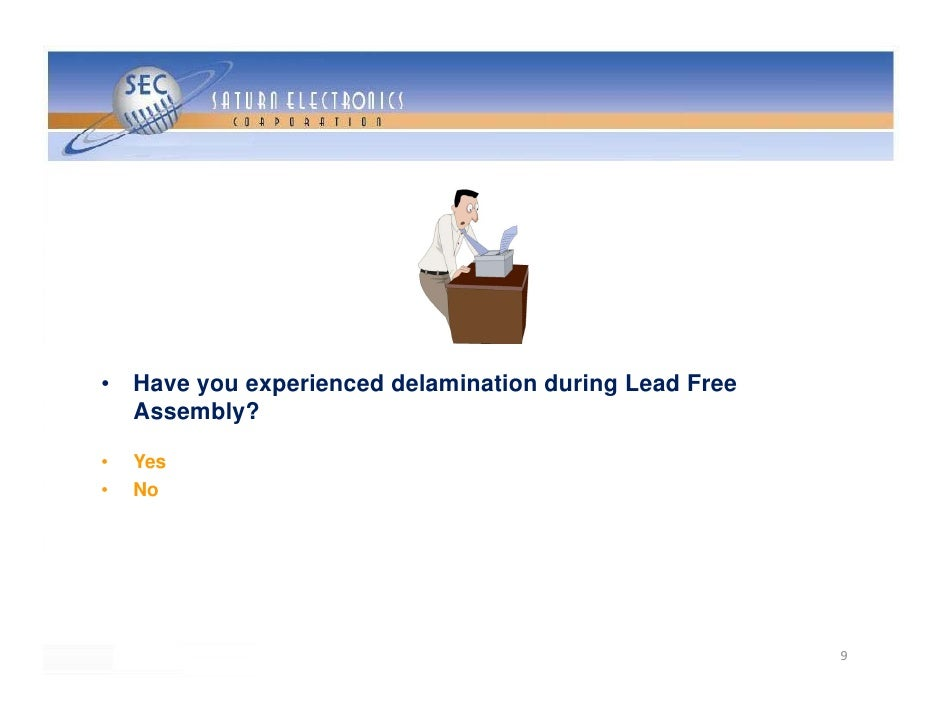•   Have you experienced delamination during Lead Free     Assembly?  •   Yes •   No                                      ...