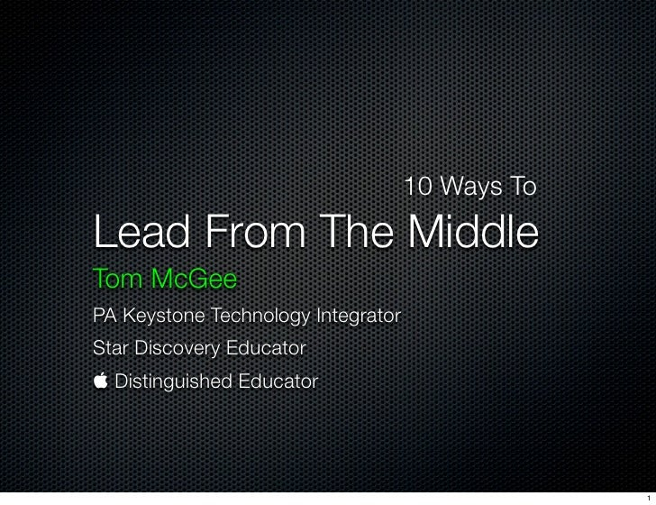 10 Ways To Lead From The Middle Tom McGee PA Keystone Technology Integrator Star Discovery Educator  Distinguished Educat...
