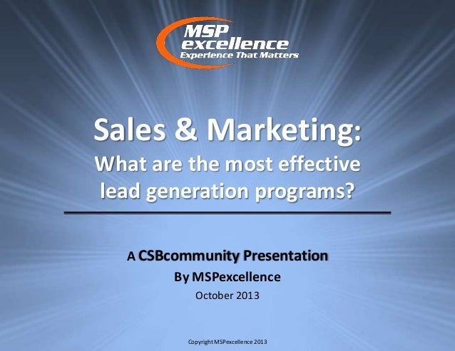 Sales & Marketing: What are the most effective lead generation programs? A CSBcommunity Presentation By MSPexcellence Octo...