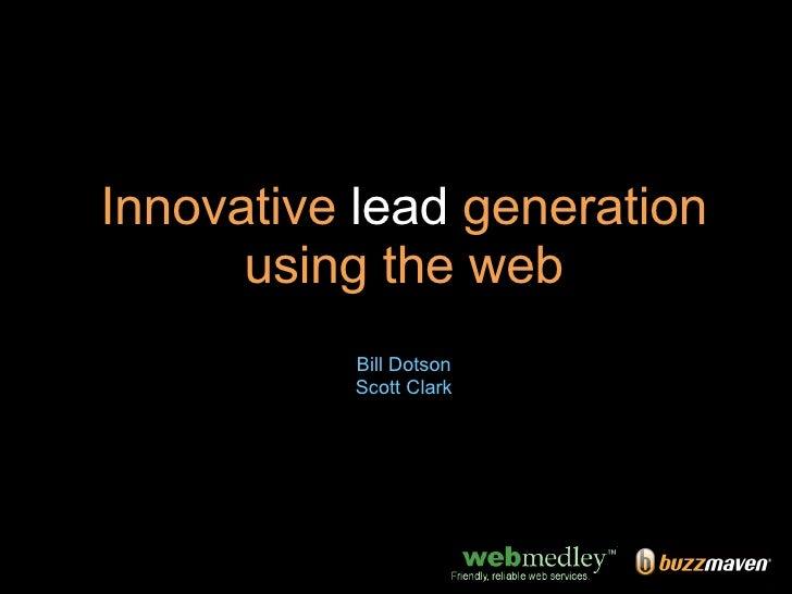 Innovative  lead  generation using the web Bill Dotson Scott Clark