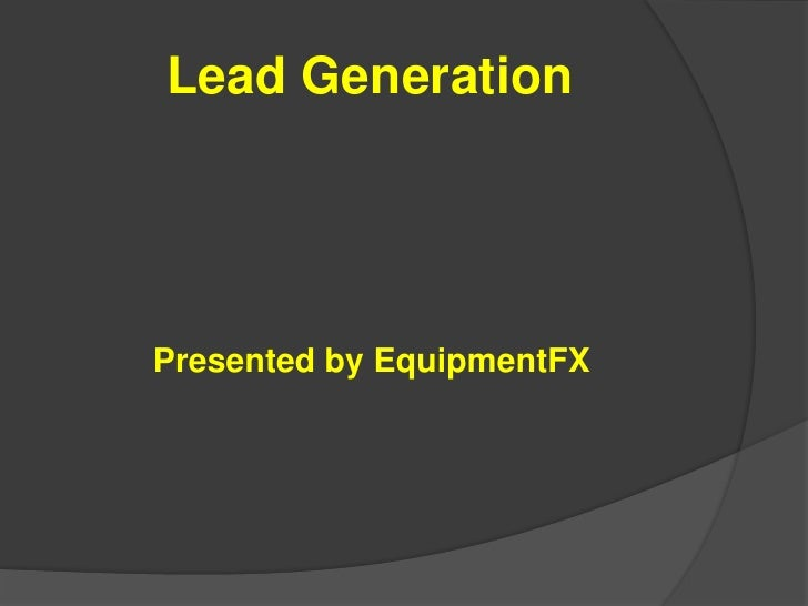 Lead Generation<br />Presented by EquipmentFX<br />