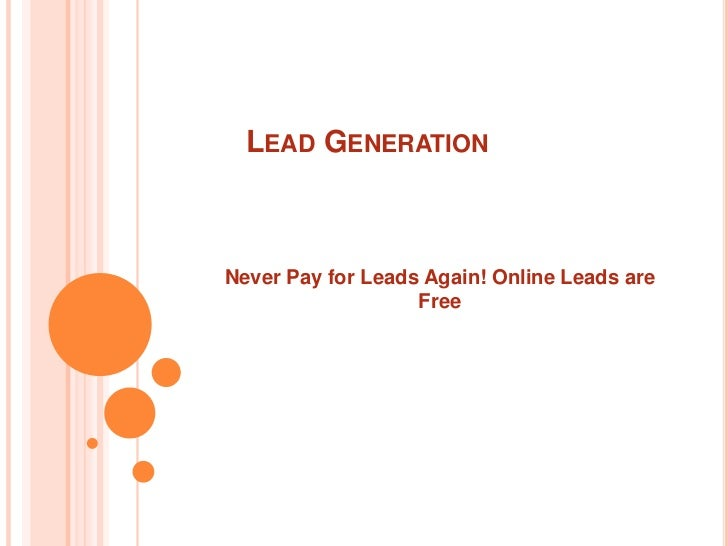 LEAD GENERATIONNever Pay for Leads Again! Online Leads are                   Free