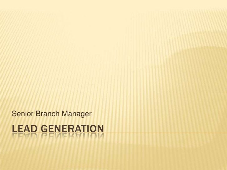 Lead generation<br />Senior Branch Manager<br />