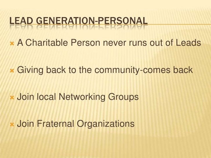 Lead Generation-Personal<br />A Charitable Person never runs out of Leads<br />Giving back to the community-comes back<br ...