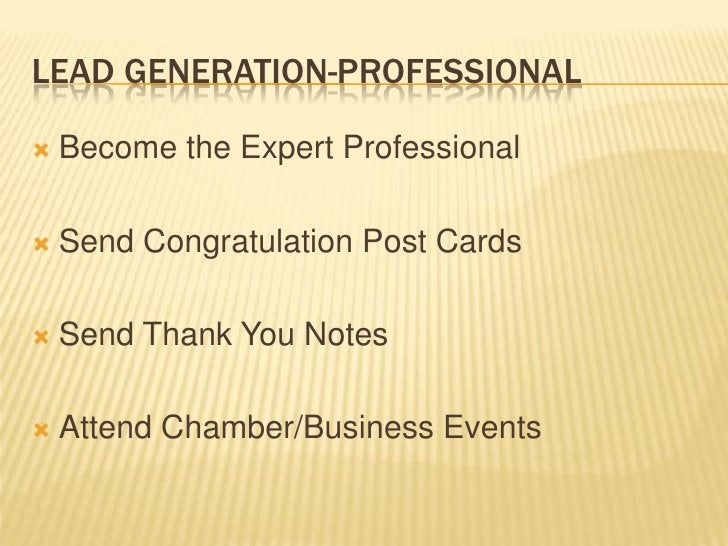 Lead Generation-Professional<br />Become the Expert Professional<br />Send Congratulation Post Cards<br />Send Thank You N...