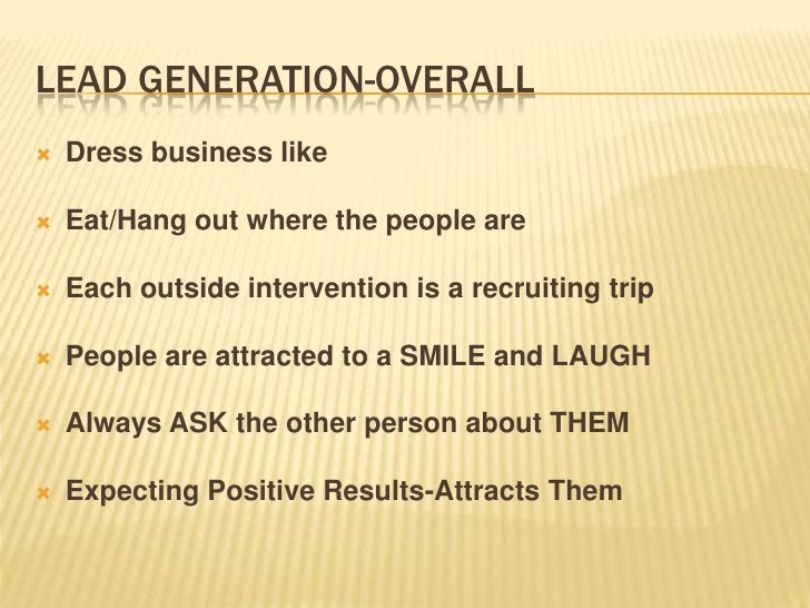 Lead Generation-Overall<br />Dress business like<br />Eat/Hang out where the people are<br />Each outside intervention is ...