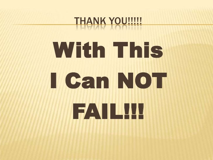 Thank You!!!!!<br />With This<br />I Can NOT<br />FAIL!!!<br />