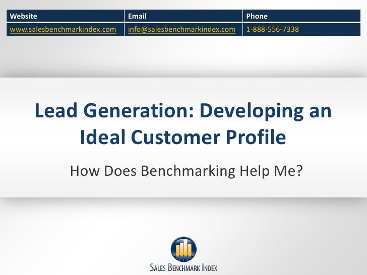 Lead Generation: Developing an Ideal Customer Profile<br />How Does Benchmarking Help Me?<br />