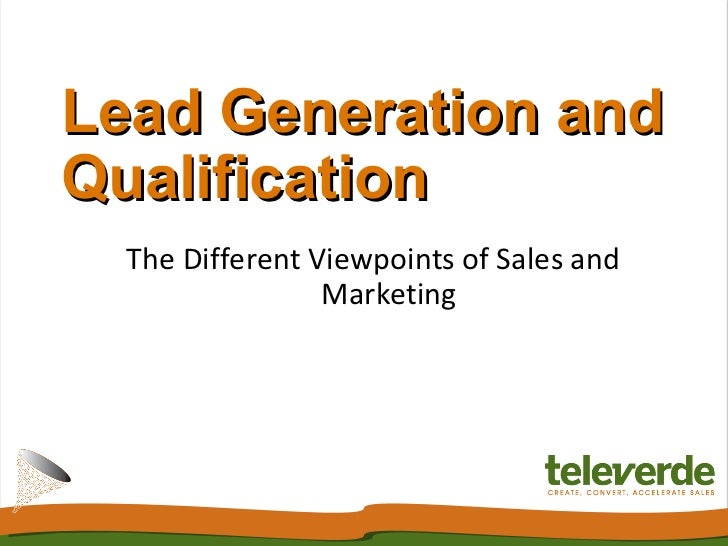 Lead Generation and Qualification The Different Viewpoints of Sales and Marketing