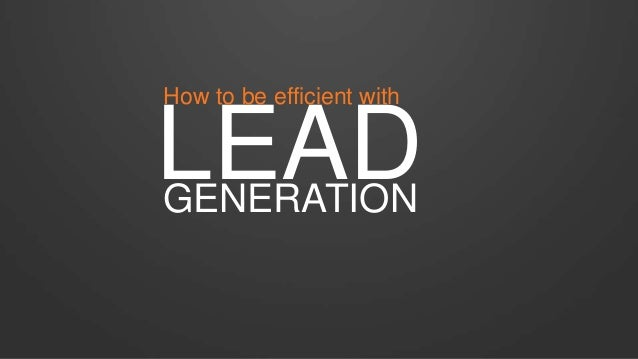 LEADGENERATION How to be efficient with