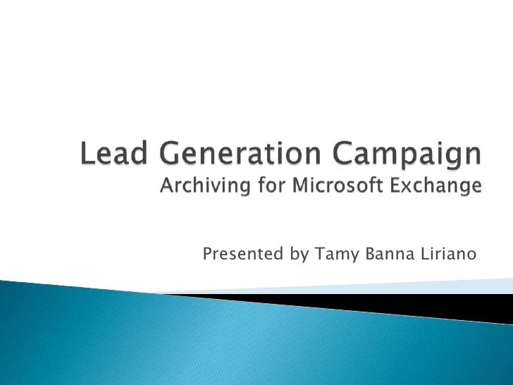 Lead Generation CampaignArchiving for Microsoft Exchange<br />Presented by TamyBannaLiriano<br />
