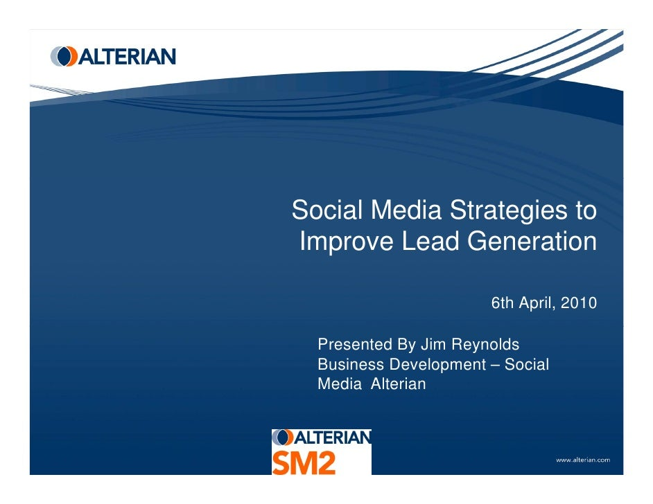 Social Media Strategies to Improve Lead Generation                         6th April, 2010    Presented By Jim Reynolds   ...