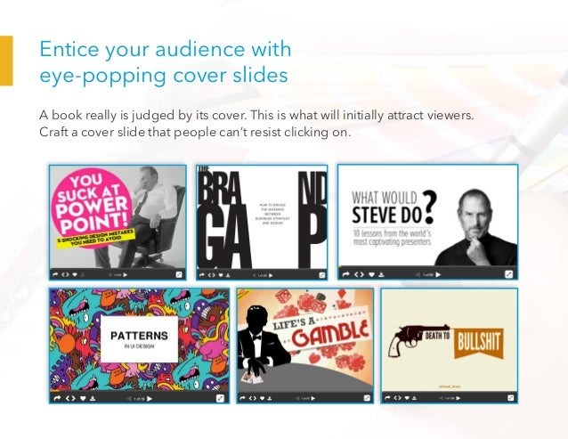 Entice your audience with eye-popping cover slides A book really is judged by its cover. This is what will initially attra...