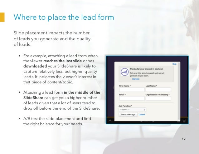 Where to place the lead form Slide placement impacts the number of leads you generate and the quality of leads. • For exa...