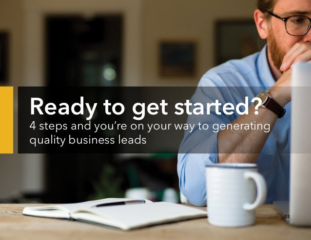 Ready to get started? 4 steps and you're on your way to generating quality business leads 03