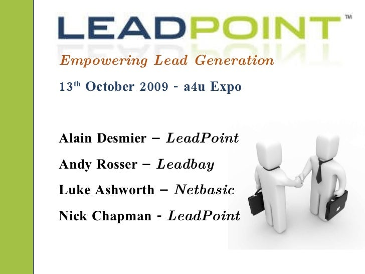 Empowering Lead Generation 13 th  October 2009 - a4u Expo Alain Desmier –  LeadPoint  Andy Rosser –  Leadbay Luke Ashworth...