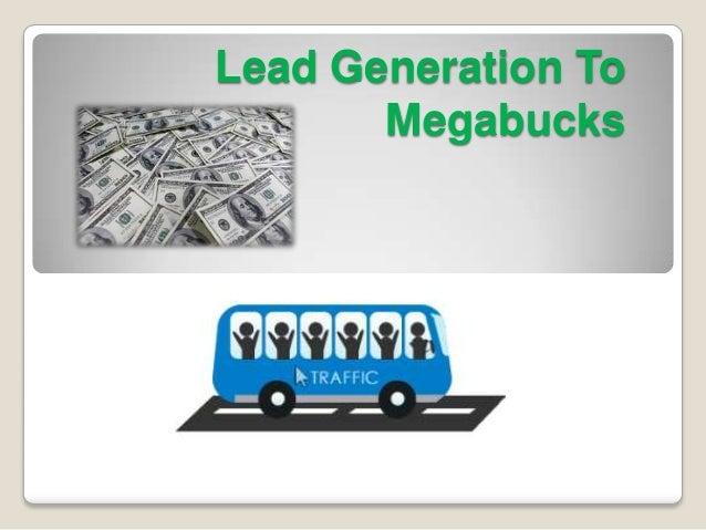 Lead Generation To Megabucks