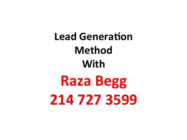 Lead  Genera)on   Method   With     Raza  Begg   214  727  3599