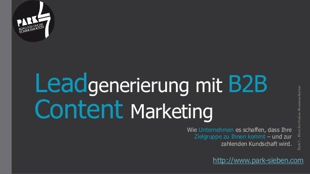 Leadgenerierung mit B2B Content Marketing http://www.park-sieben.com Park7–BürofürOnline-Kommunikation Wie Unternehmen es ...