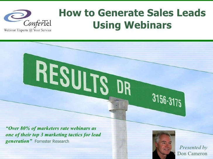 "How to Generate Sales Leads Using Webinars Presented by Don Cameron "" Over 80% of marketers rate webinars as  one of their..."