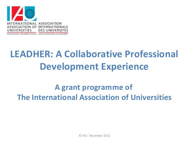 LEADHER: A Collaborative Professional     Development Experience           A grant programme of The International Associat...