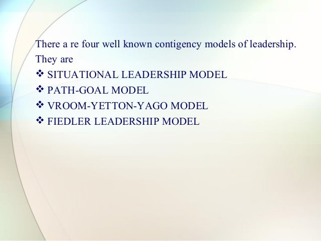 contigency approach to leadership With the fiedler contingency model, fred fiedler was the precursor of hershey and blanchard's situational leadership model fiedler contingency model factors according to fred fiedler effectiveness and leadership depend on a number of factors including the situations and the personal characteristics of the leader.