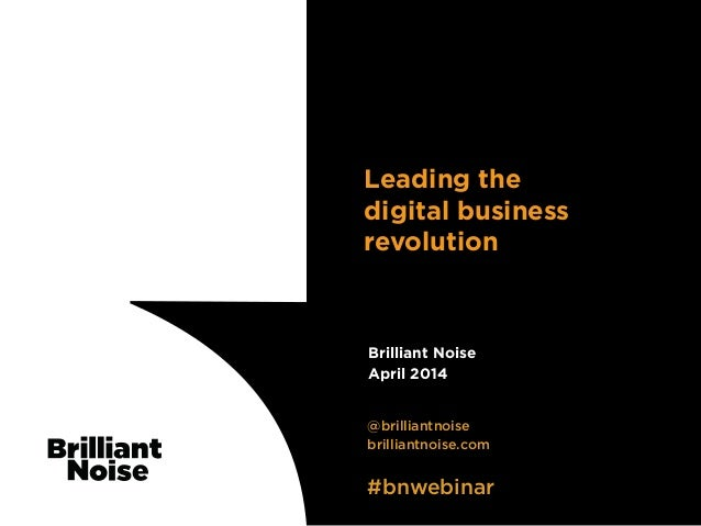 TextText @brilliantnoise brilliantnoise.com #bnwebinar Brilliant Noise April 2014 Leading the digital business revolution