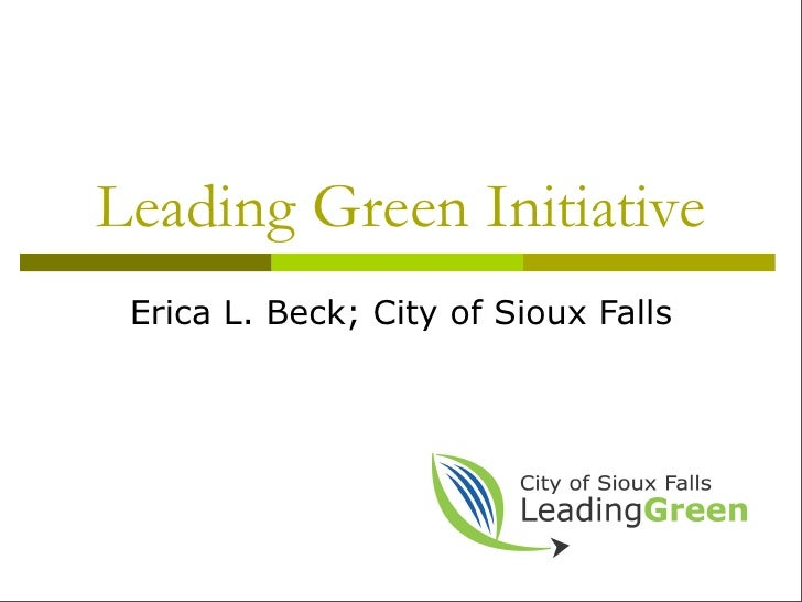 Leading Green Initiative  Erica L. Beck; City of Sioux Falls