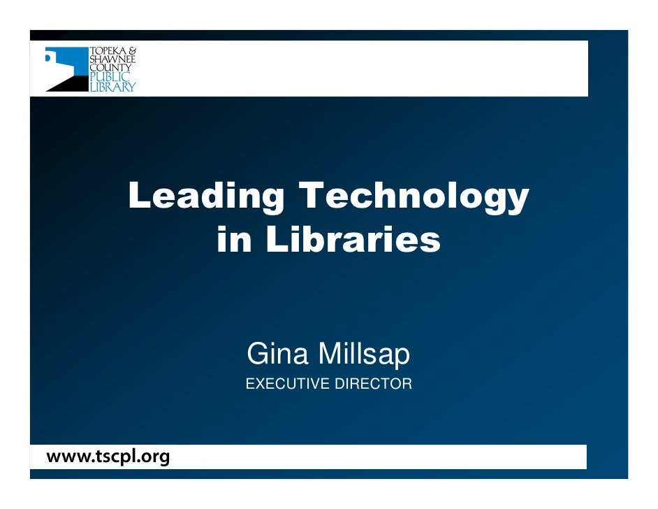 Leading Technology     in Libraries        Gina Millsap      EXECUTIVE DIRECTOR