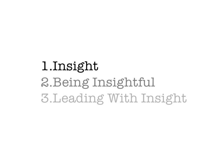 1.Insight 2.Being Insightful 3.Leading With Insight