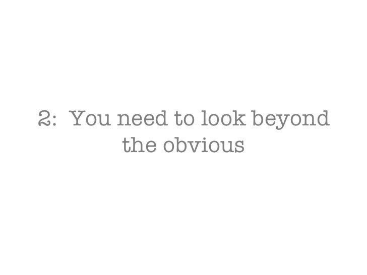 2:  You need to look beyond the obvious