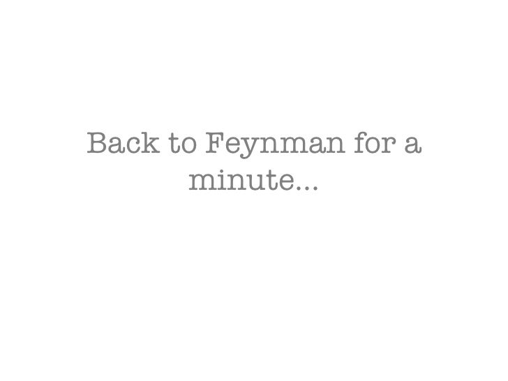 Back to Feynman for a minute…