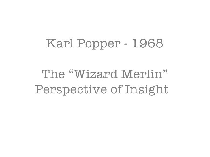 "Karl Popper - 1968 The ""Wizard Merlin"" Perspective of Insight"