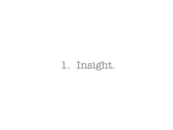 <ul><li>Insight. </li></ul>