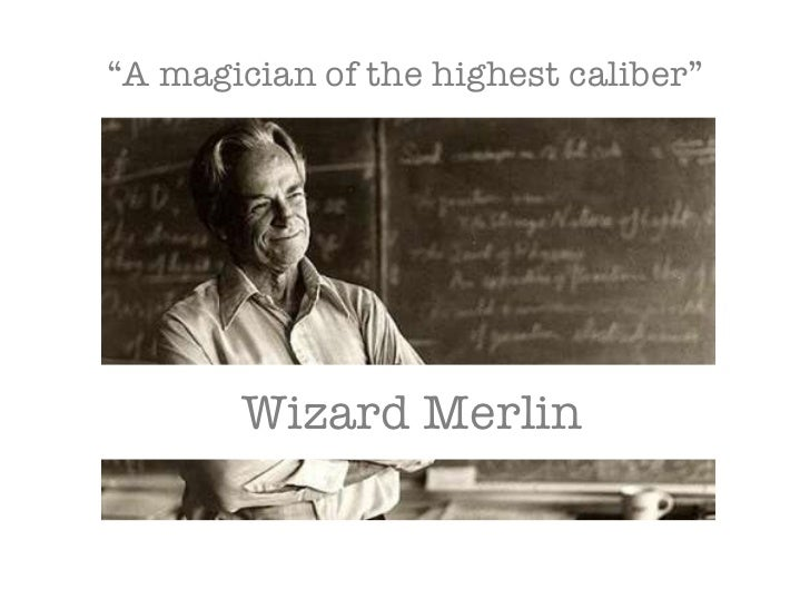 """ A magician of the highest caliber"" Wizard Merlin"