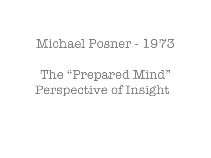 "Michael Posner - 1973 The ""Prepared Mind"" Perspective of Insight"