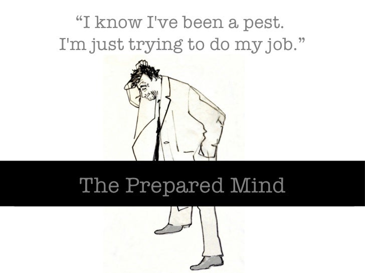 """ I know I've been a pest.  I'm just trying to do my job."" The Prepared Mind"