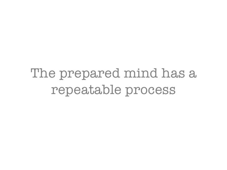 The prepared mind has a repeatable process